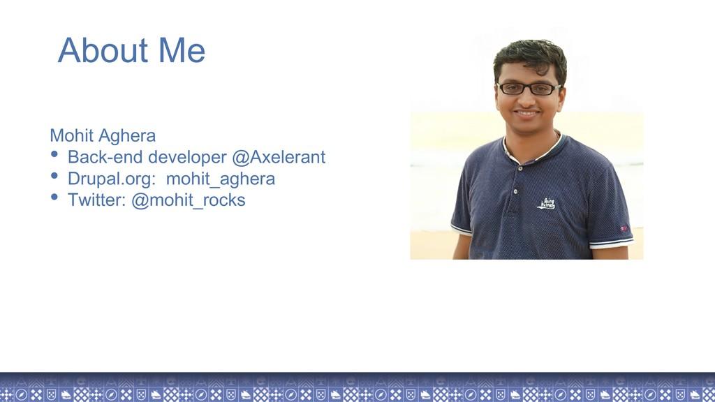 Mohit Aghera • Back-end developer @Axelerant • ...