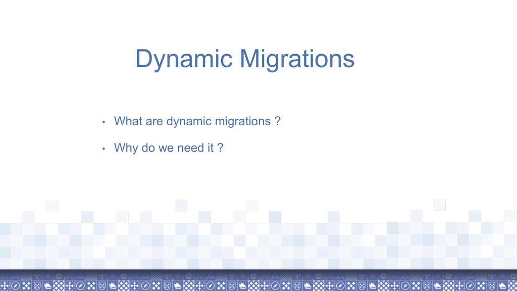 Dynamic Migrations • What are dynamic migration...