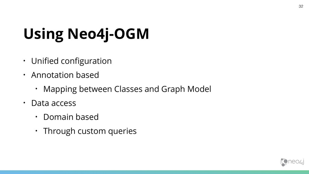 Using Neo4j-OGM • Unified configuration • Annotat...