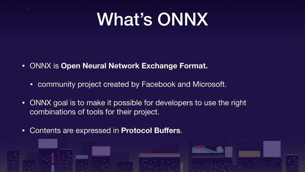 What's ONNX • ONNX is Open Neural Network Excha...