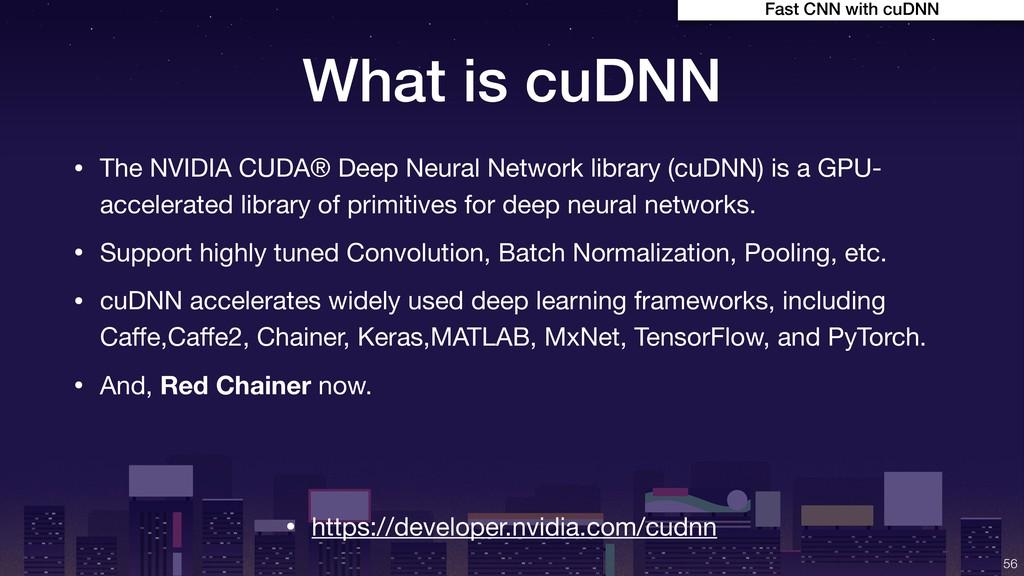 What is cuDNN • The NVIDIA CUDA® Deep Neural Ne...