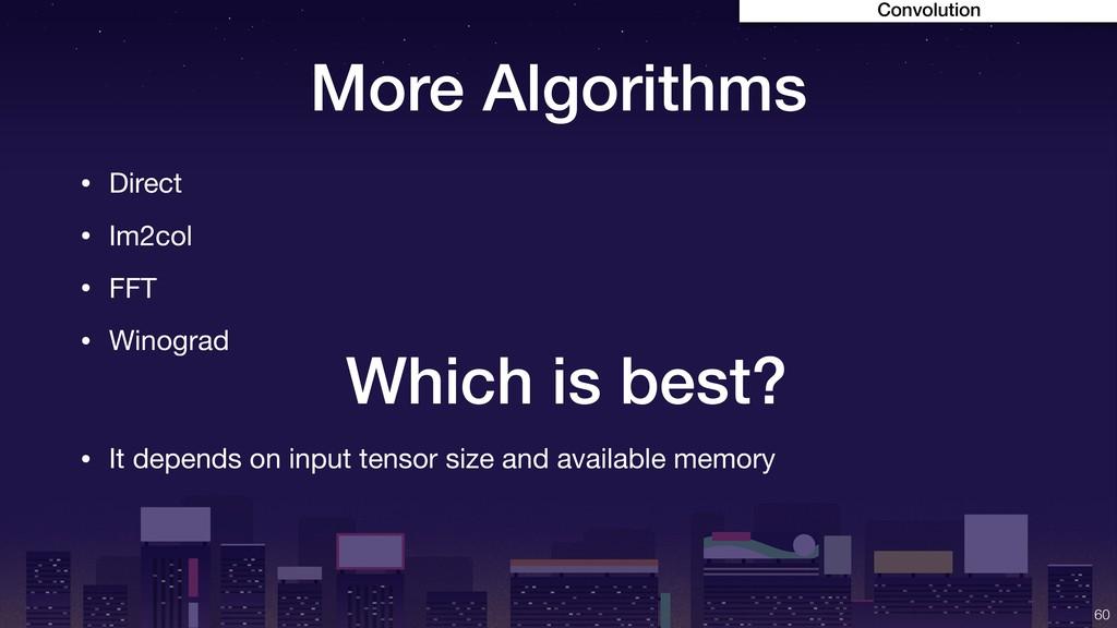 More Algorithms !60 • Direct  • Im2col  • FFT  ...