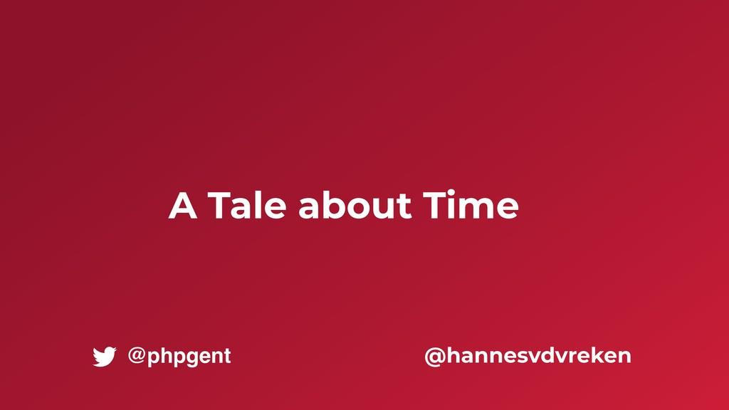 A Tale about Time @hannesvdvreken @phpgent