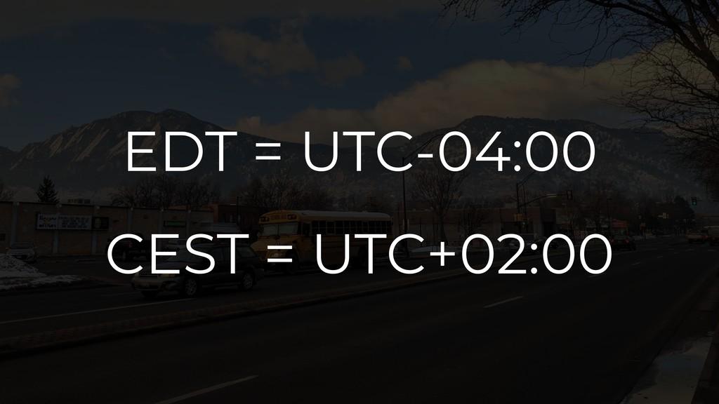 EDT = UTC-04:00 CEST = UTC+02:00