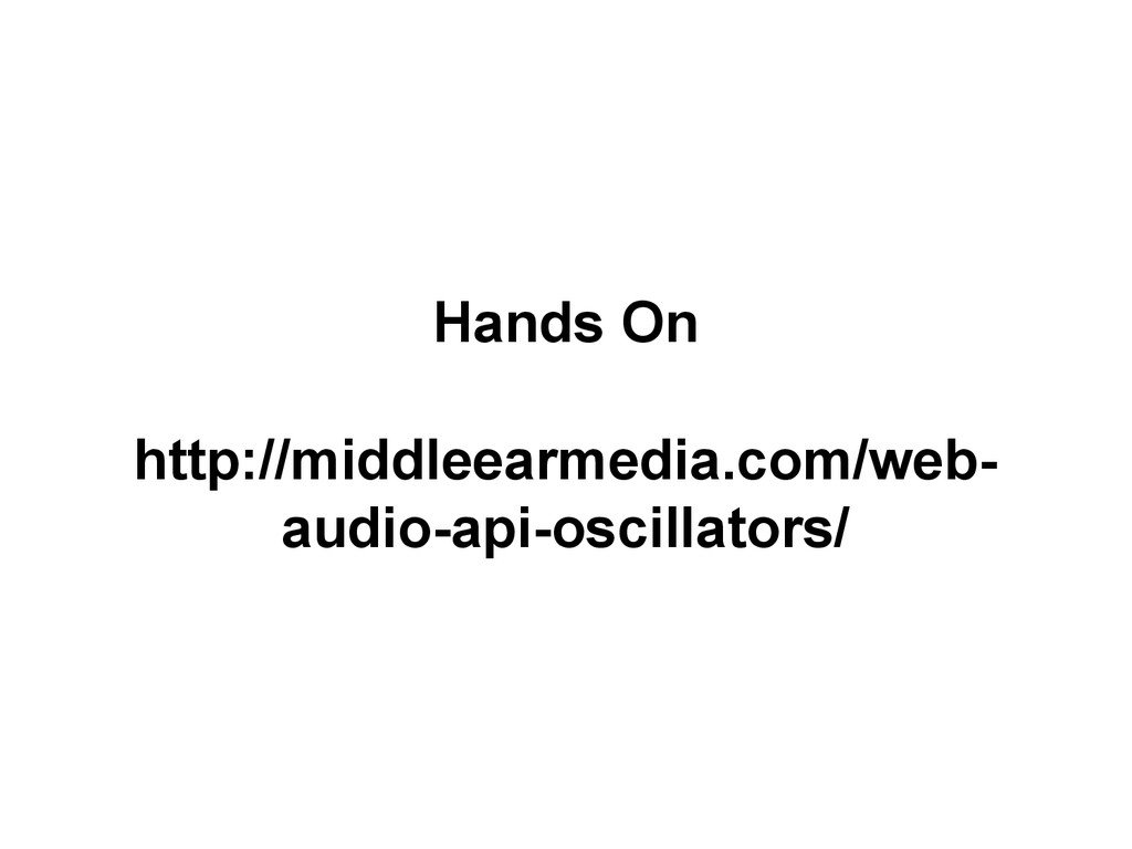 Hands On http://middleearmedia.com/web- audio-a...