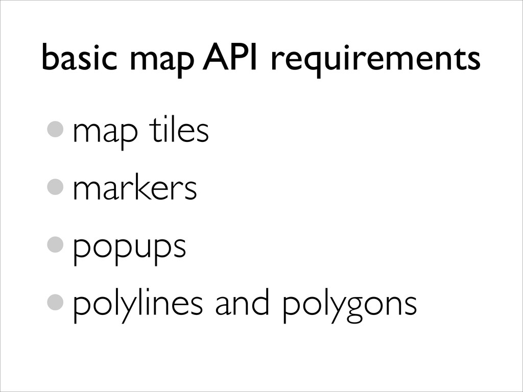 basic map API requirements •map tiles	 
