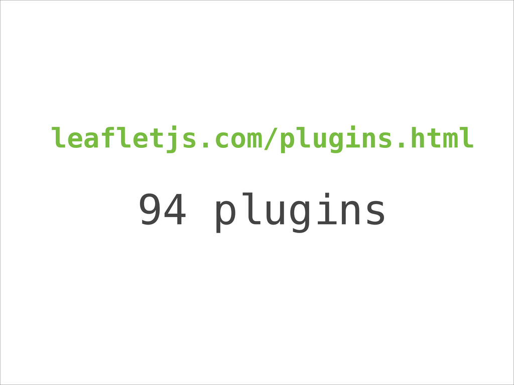 leafletjs.com/plugins.html ! 94 plugins