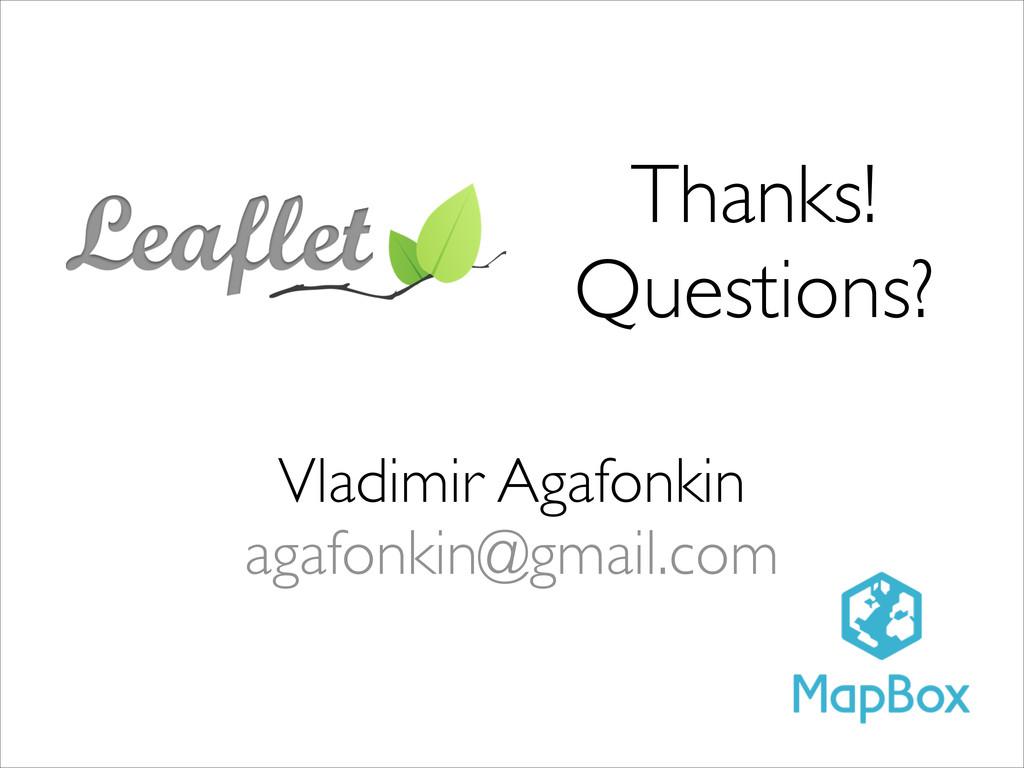 Thanks! Questions? Vladimir Agafonkin  agafo...