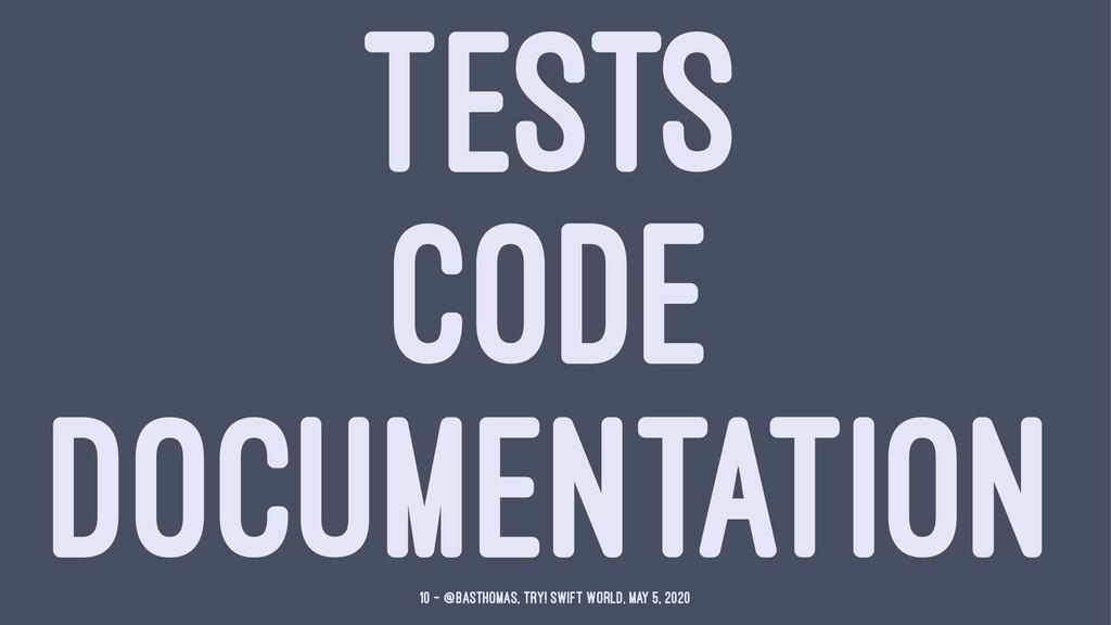 TESTS CODE DOCUMENTATION 10 — @basthomas, try! ...
