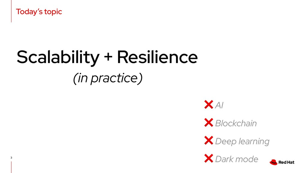 Today's topic 3 Scalability + Resilience (in pr...