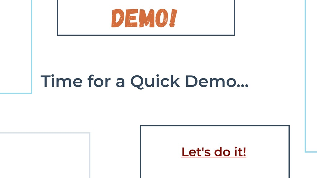 Demo! Time for a Quick Demo… Let's do it!