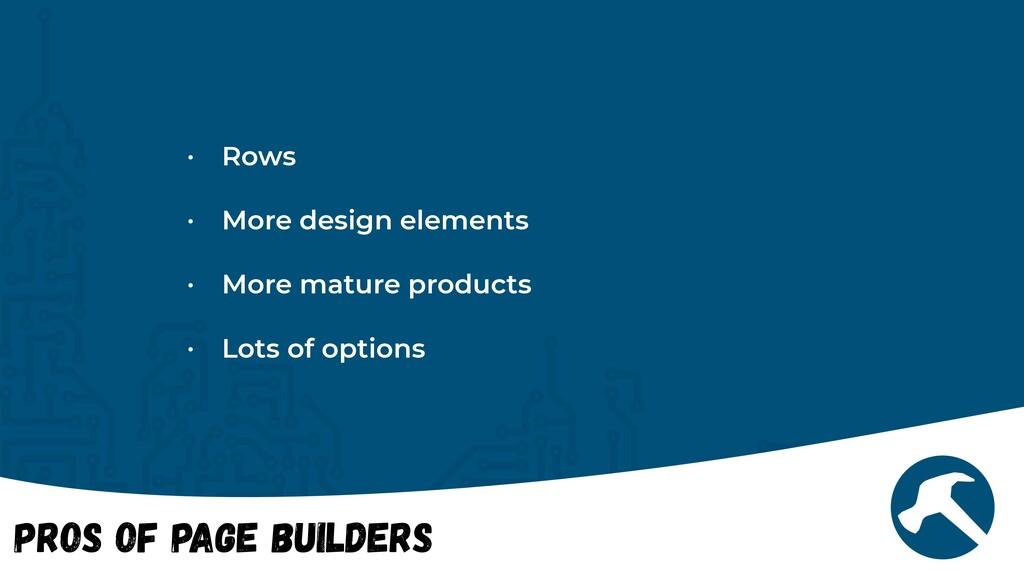 Pros of Page Builders • Rows   • More design el...