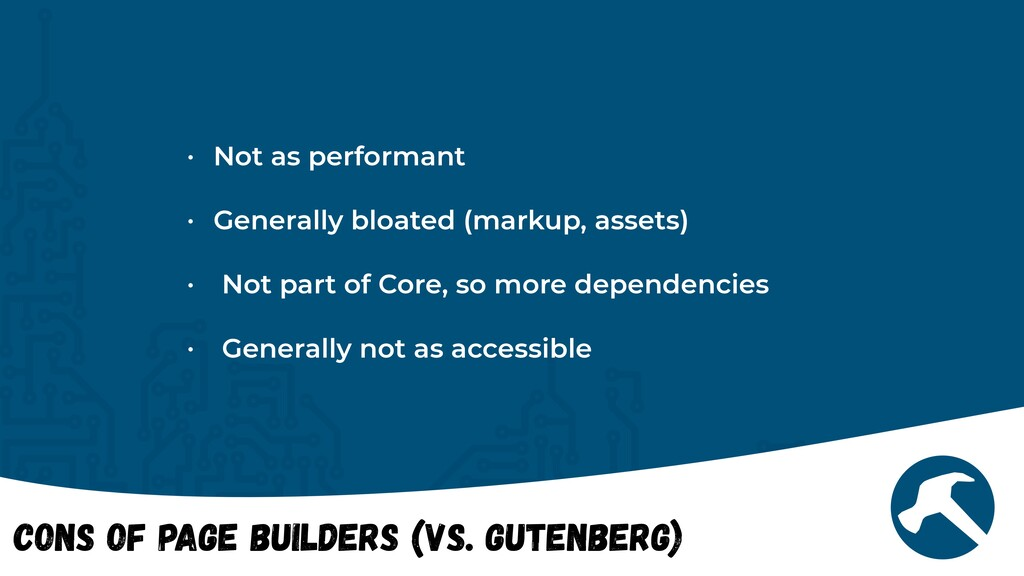 Cons of Page Builders (vs. Gutenberg) • Not as ...