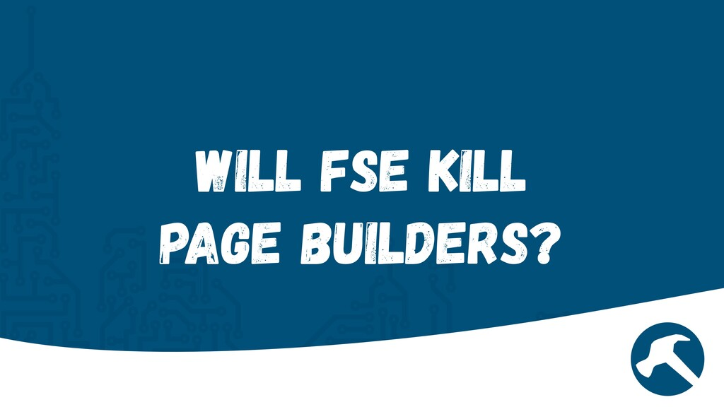 Will FSE Kill  Page Builders?