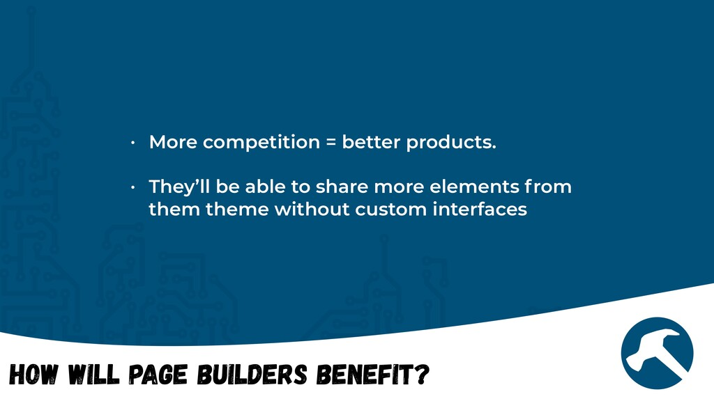 How will Page Builders Benefit? • More competit...