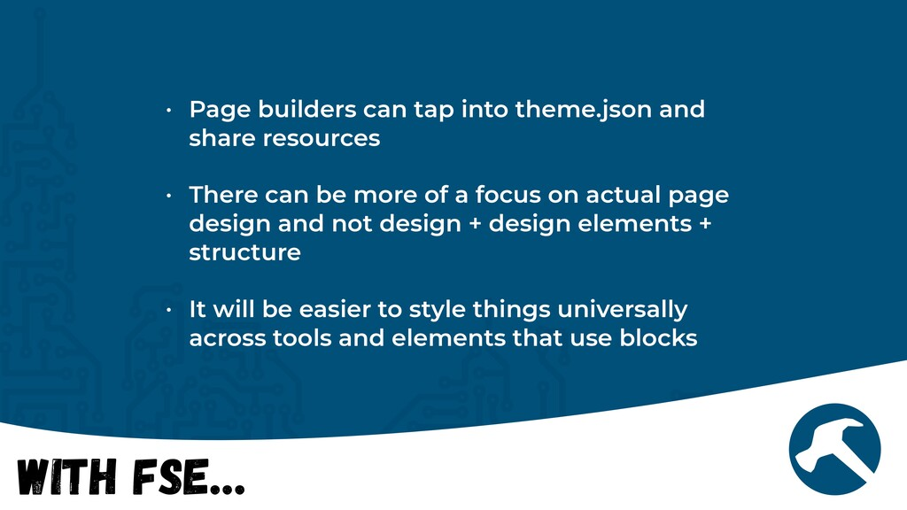 With FSE… • Page builders can tap into theme.js...