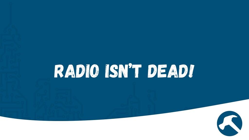 Radio isn't Dead!