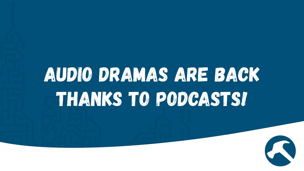 Audio Dramas are back thanks to podcasts!