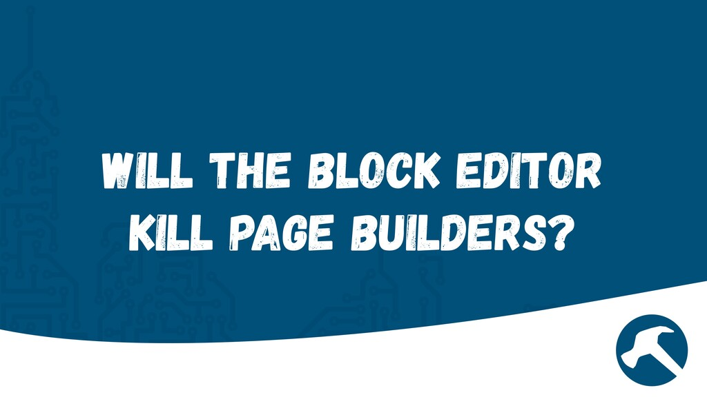 Will the Block Editor Kill Page Builders?