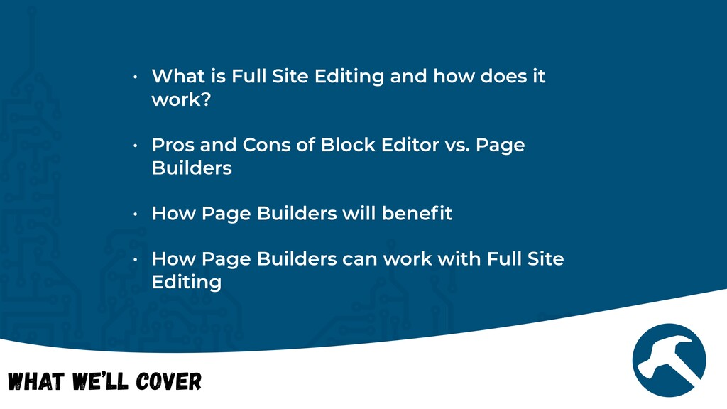 What We'll Cover • What is Full Site Editing an...