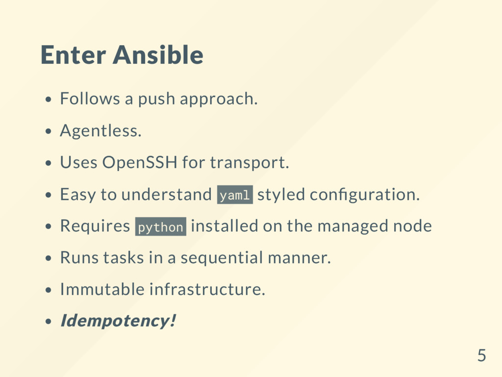 Enter Ansible Follows a push approach. Agentles...