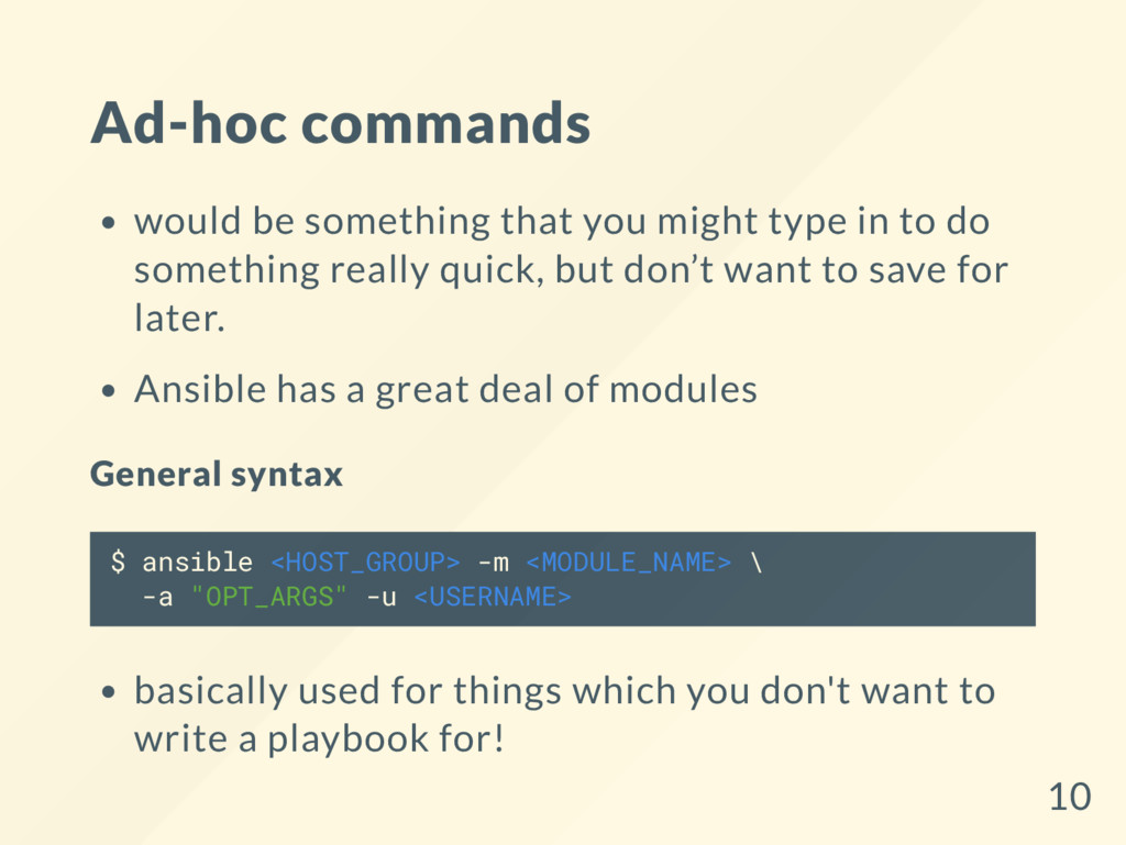 Ad-hoc commands would be something that you mig...