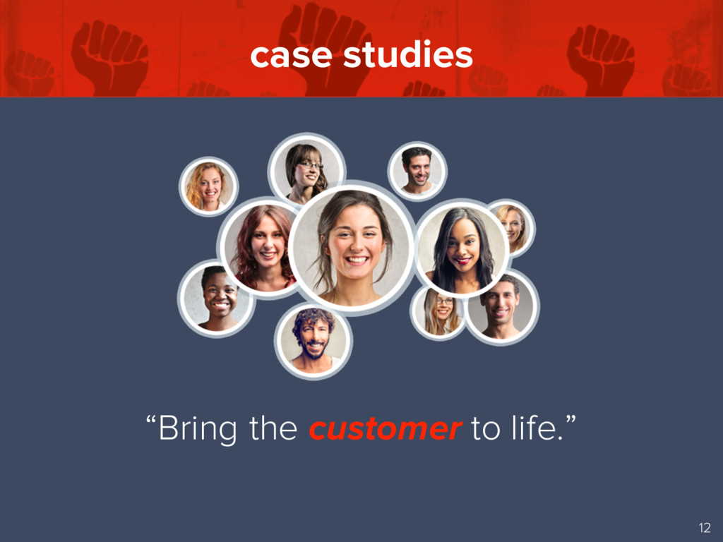 """case studies 12 """"Bring the customer to life."""""""
