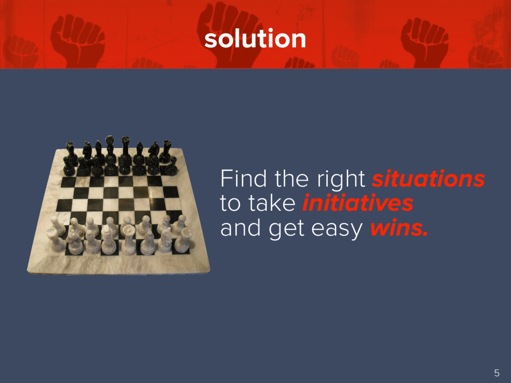 solution 5 Find the right situations to take in...