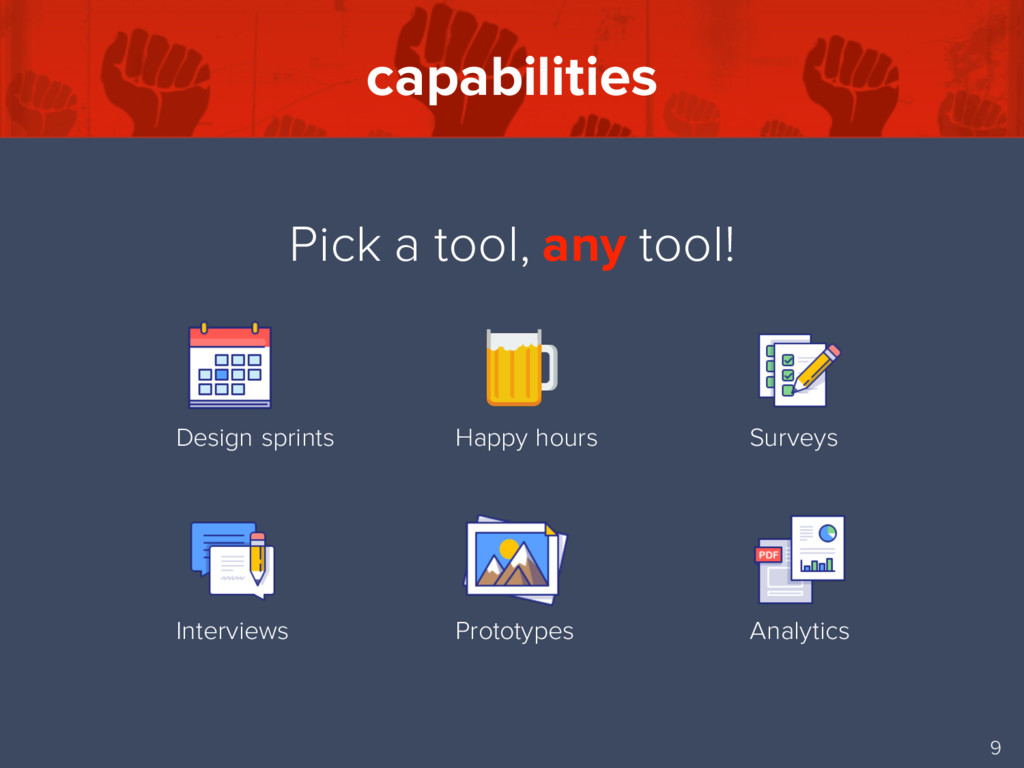 capabilities 9 Pick a tool, any tool! Design sp...
