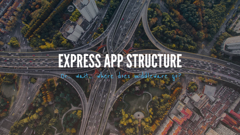 And some stuff EXPRESS APP STRUCTURE Or… wait… ...