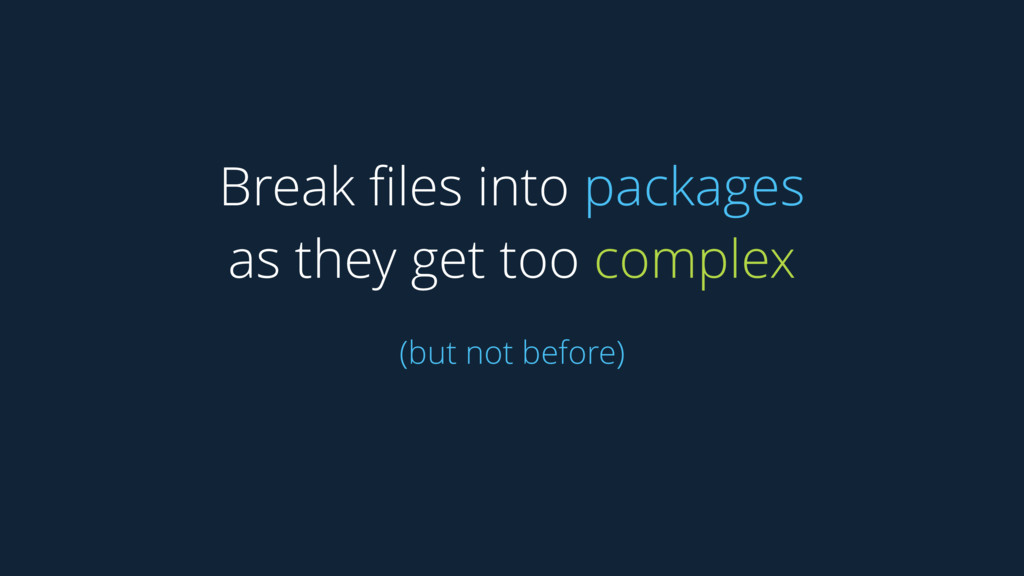 Break files into packages as they get too comple...