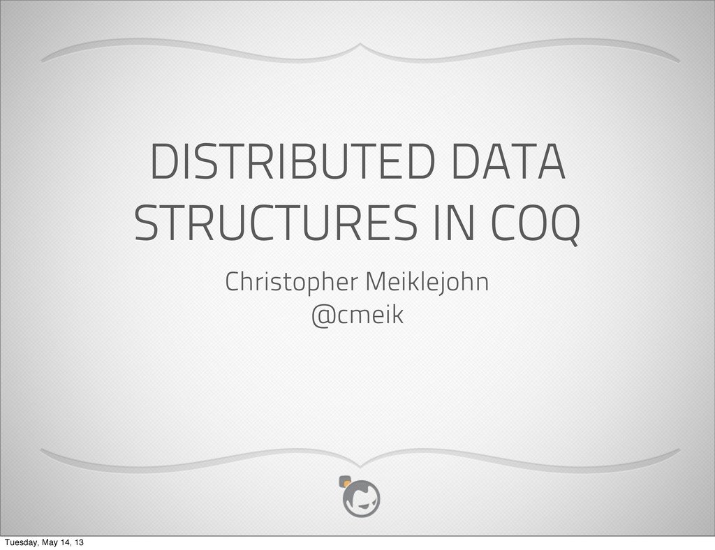 DISTRIBUTED DATA STRUCTURES IN COQ Christopher ...