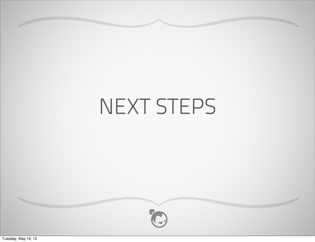 NEXT STEPS Tuesday, May 14, 13