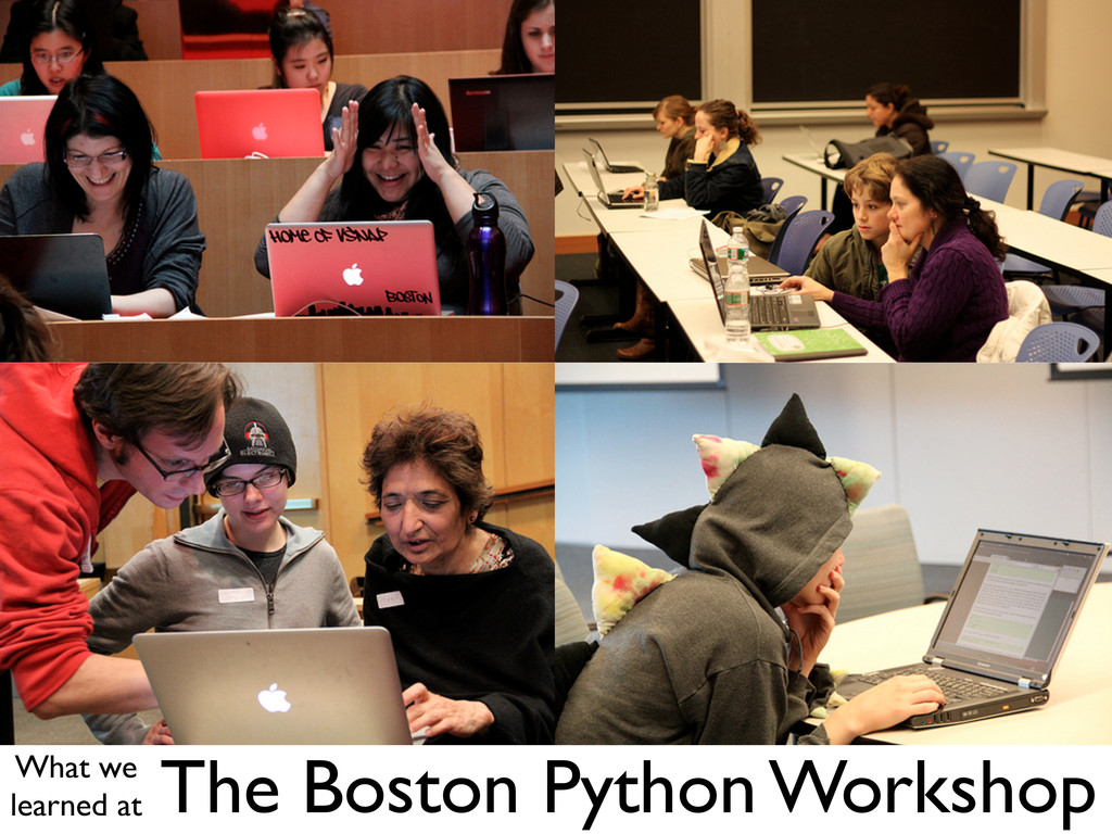 The Boston Python Workshop What we learned at