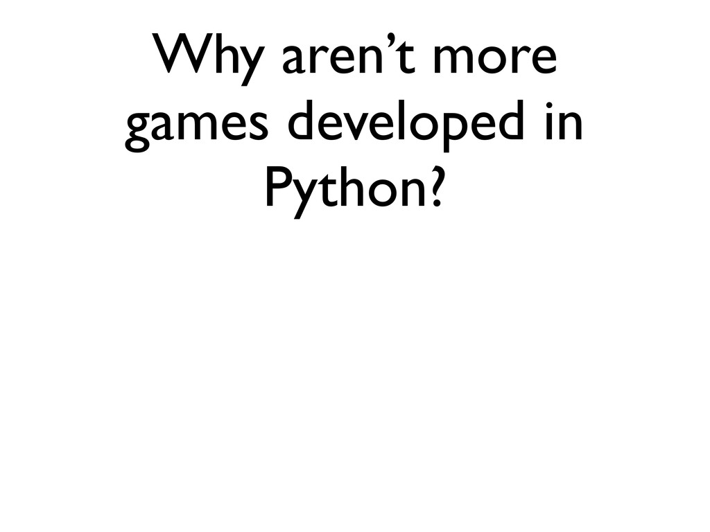 Why aren't more games developed in Python?