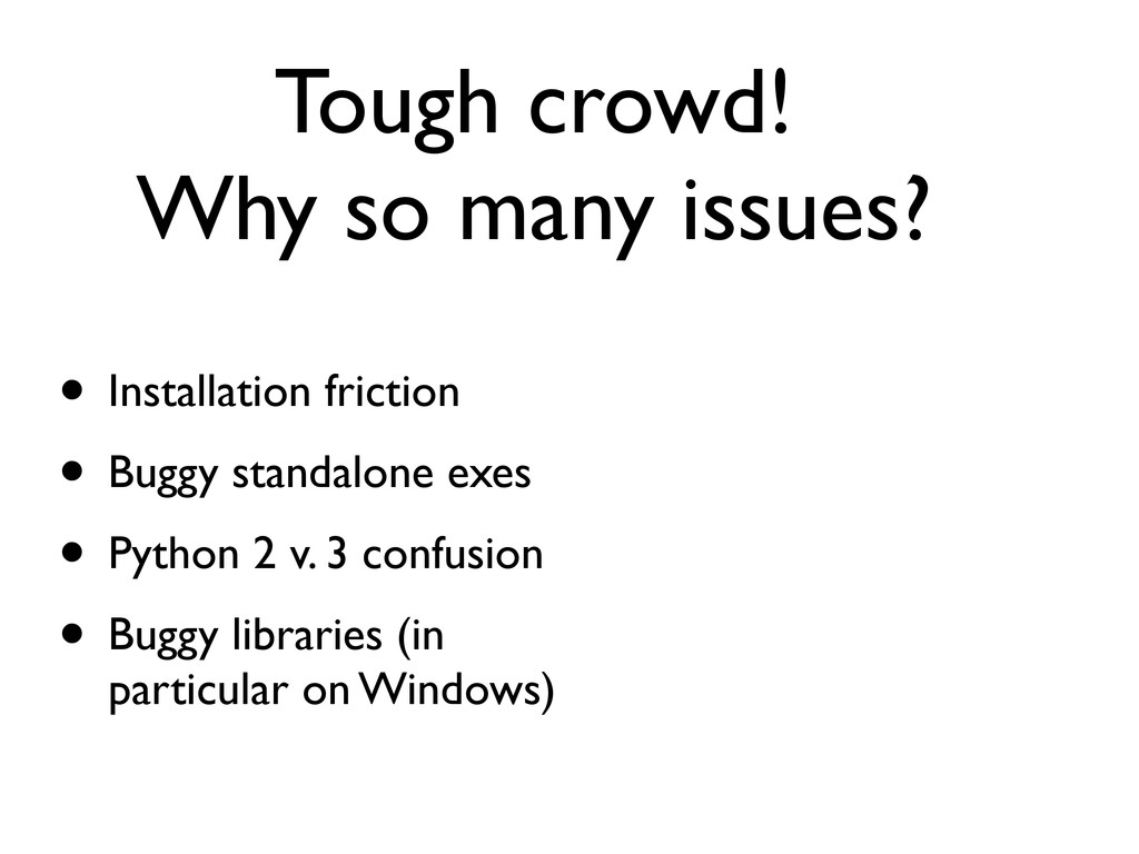 Tough crowd! Why so many issues? • Installation...