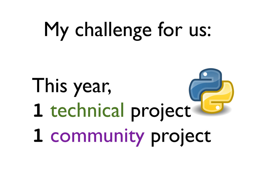 My challenge for us: This year, 1 technical pro...