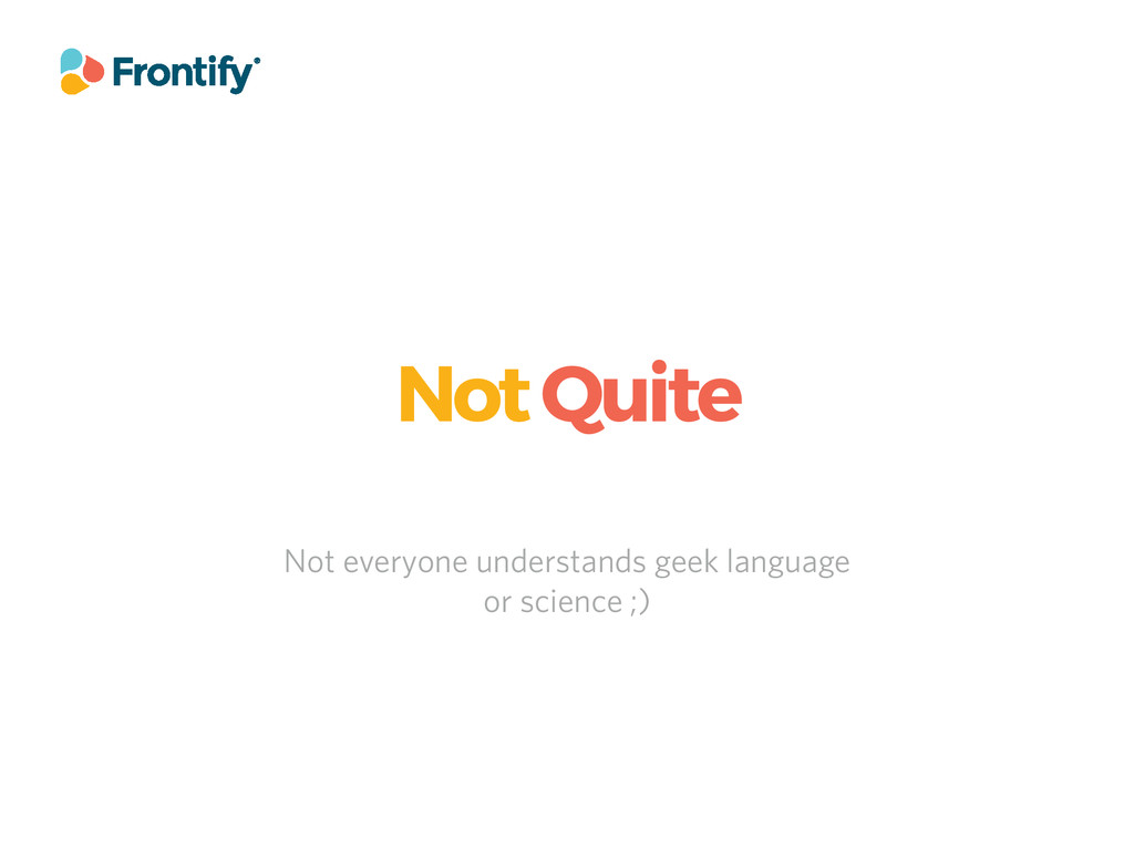 Not Quite Not everyone understands geek languag...