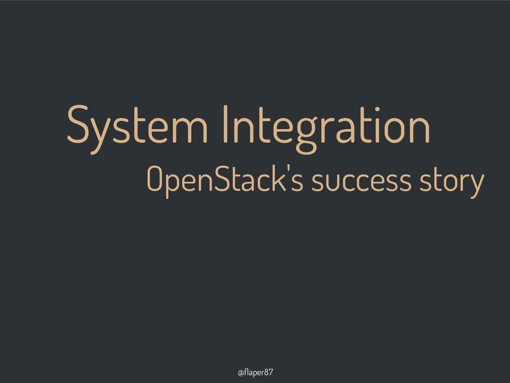 @flaper87 System Integration OpenStack's succes...