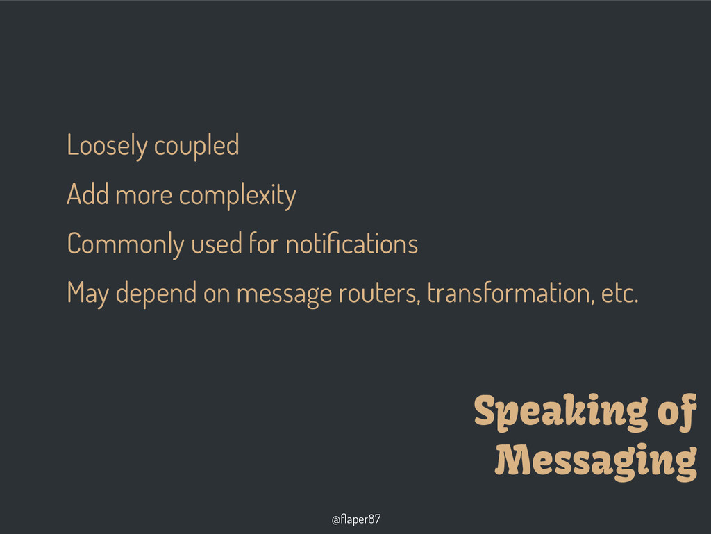 @flaper87 Speaking of Messaging Loosely coupled...