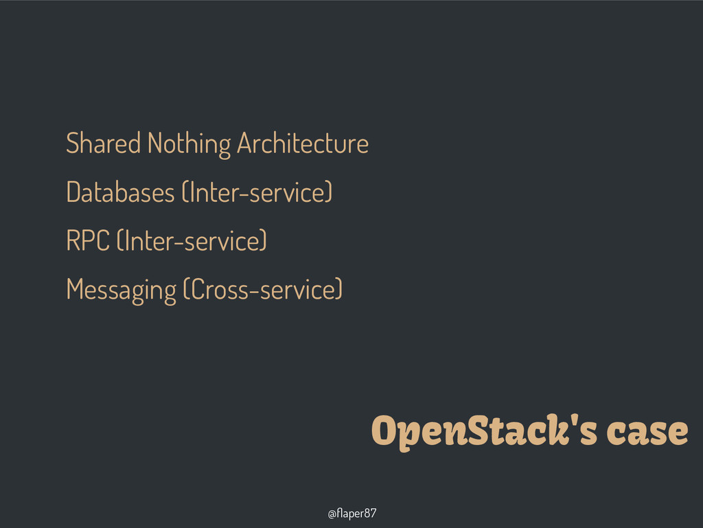 @flaper87 OpenStack's case Shared Nothing Archi...