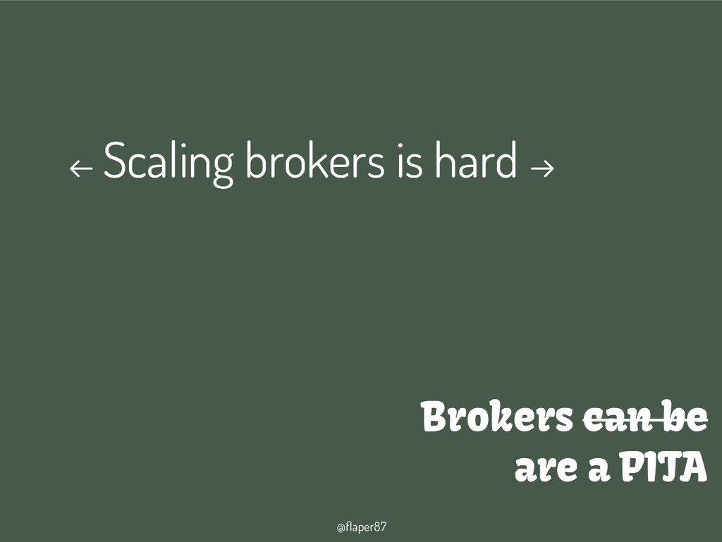 @flaper87 Brokers can be are a PITA ← Scaling b...