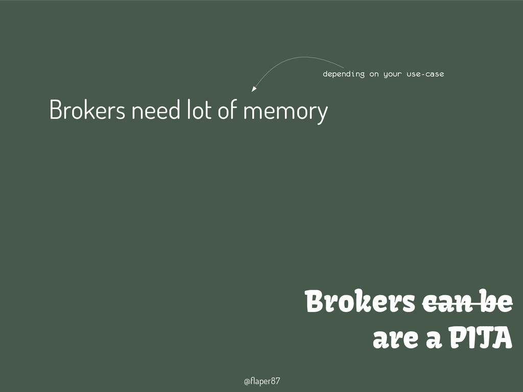 @flaper87 Brokers can be are a PITA Brokers nee...