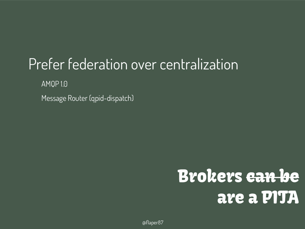 @flaper87 Brokers can be are a PITA Prefer fede...