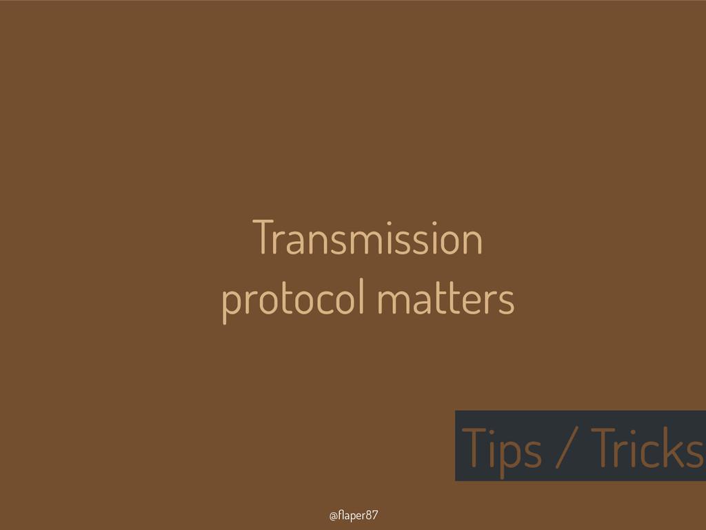 @flaper87 Tips / Tricks Transmission protocol m...