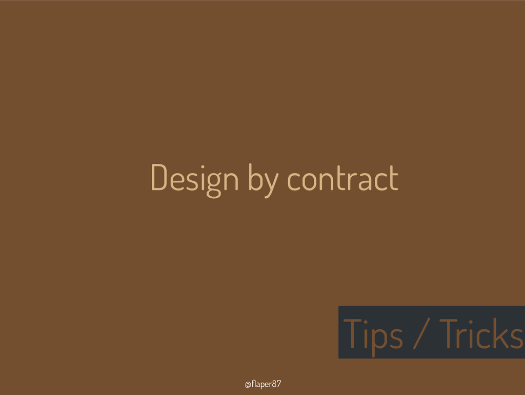 @flaper87 Tips / Tricks Design by contract