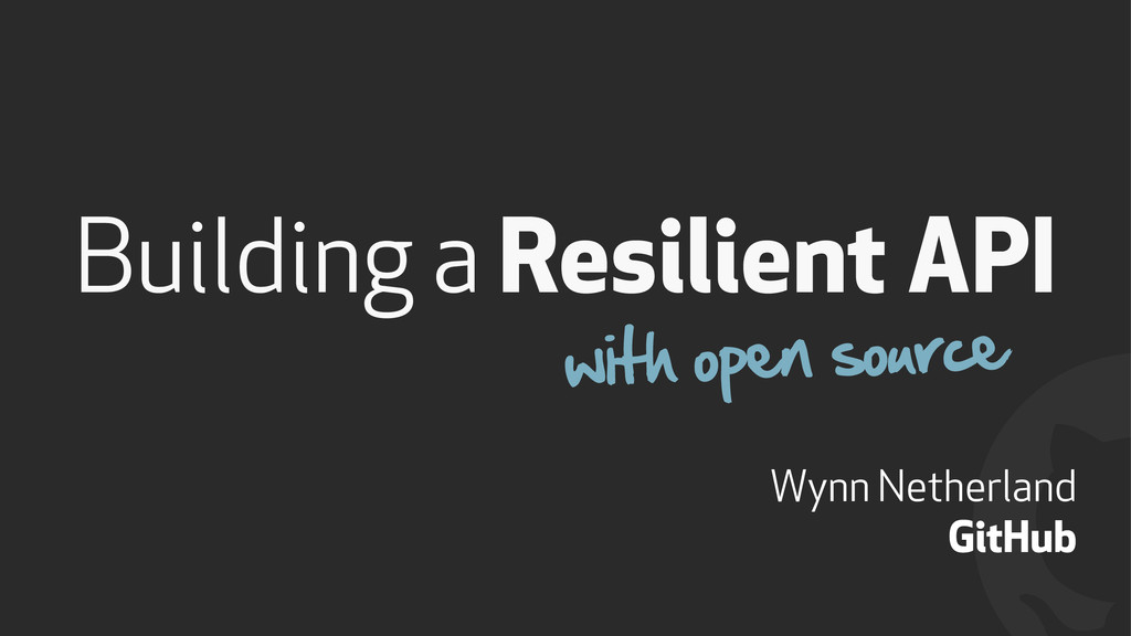 ! Building a Resilient API with open source Wyn...
