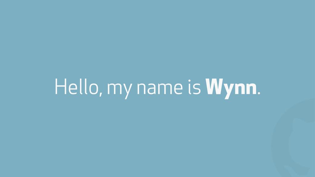 ! Hello, my name is Wynn.