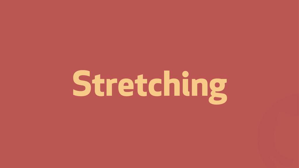 ! Stretching