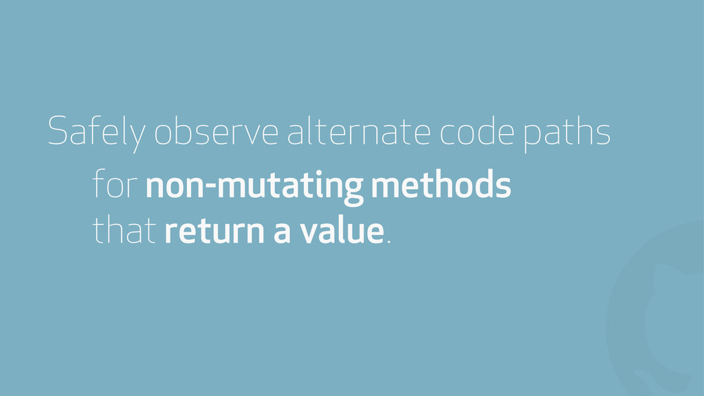 ! Safely observe alternate code paths for non-m...